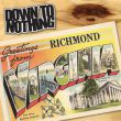Down To Nothing - greetings from richmond,virginia
