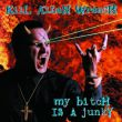Kill Allen Wrench - my bitch is a junky