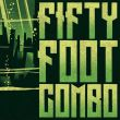 Fifty Foot Combo - same