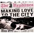 Headlines, The - making love to the city