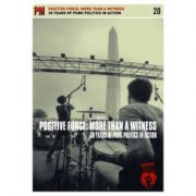 Positive Force: More Than A Witness - 30 Years Of Punk Politics In Action