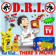 D.R.I. - but wait...there's more!
