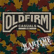 Old Firm Casuals - wartime rock\'n\'roll