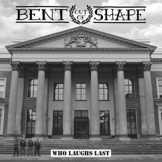 Bent Out Of Shape - Who Laughs Last