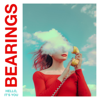 Bearings - Hello, Its You