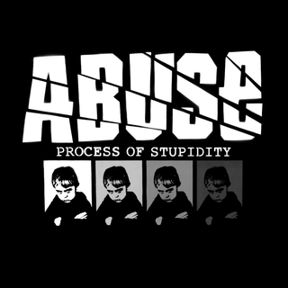 Abuse - Process Of Stupidity