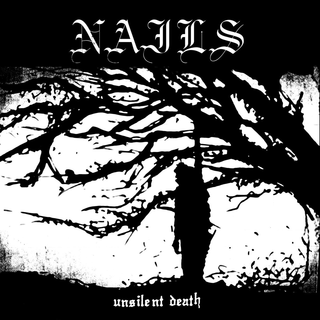 Nails - Unsilent Death (10th Anniversary)