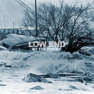 Low End - By The Throat