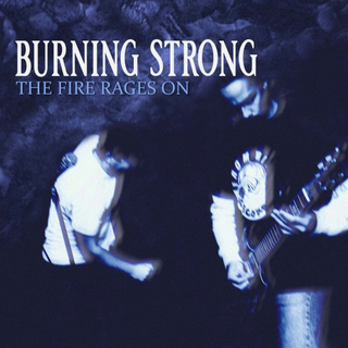 Burning Strong - The Fire Rages On