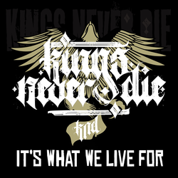 Kings Never Die - Its What We Live For PRE-ORDER
