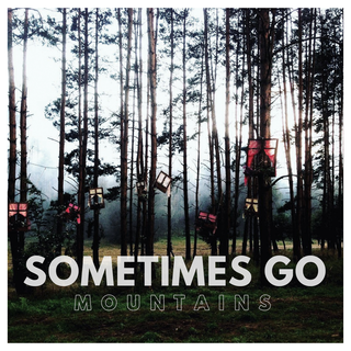 Sometimes Go - Mountains