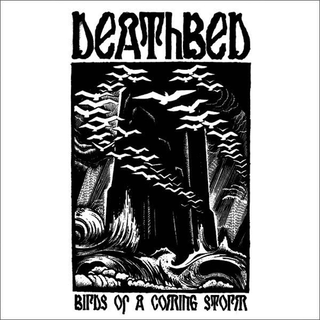 Deathbed - birds of a coming storm