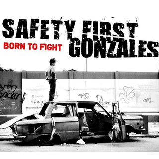Safety First Gonzales - born to fight