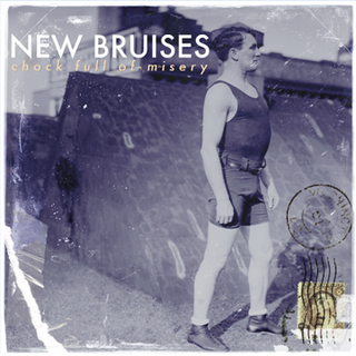 New Bruises - chock full of misery