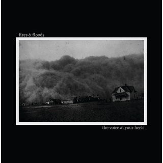 Fires & Floods - the voice at your heels