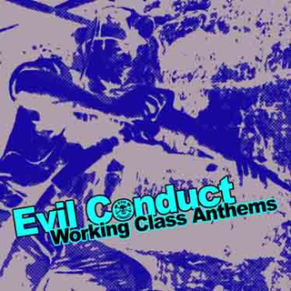 Evil Conduct - working class anthems CD