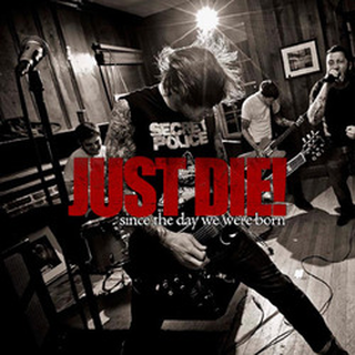 Just Die! - since the day we were born