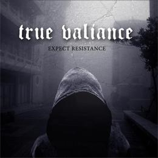 True Valiance - expect resistance
