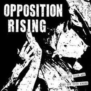 Opposition Rising - get off your ass,get off your knees