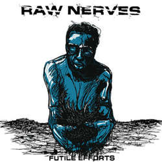 Raw Nerves - futile efforts