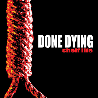 Done Dying - shelf life