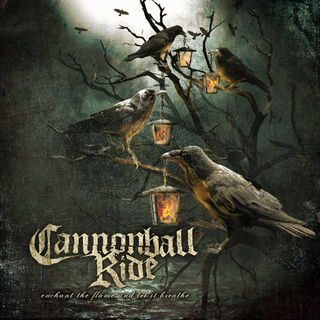 Cannonball Ride - enchant the flame and let it breathe