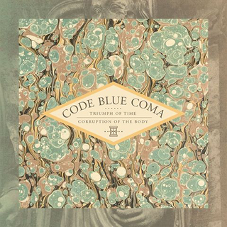 Code Blue Coma - triumph of time,corruption of the body