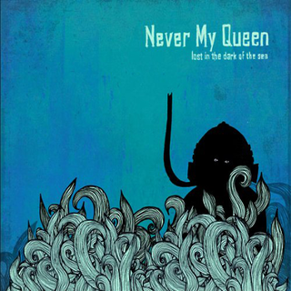 Never My Queen - lost in the dark of the sea