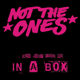 Not The Ones - in a box