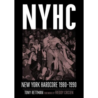 NYHC: New York Hardcore 1980-1990 - by Tony Rettman