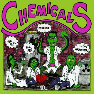 Chemicals - for real, for live, forever