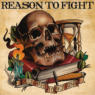 Reason To Fight - dedicated to nothing