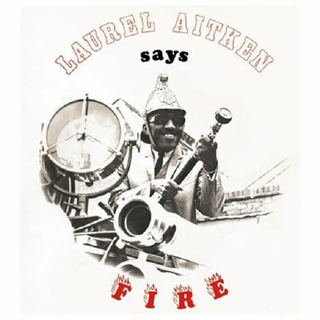 Laurel Aitken - says fire