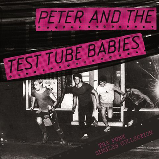 Peter & The Test Tube Babies - punk singles collection
