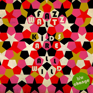 Faz Waltz - kids are all wild / change