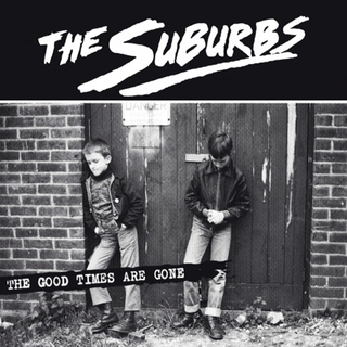 Suburbs, The - the good times are gone