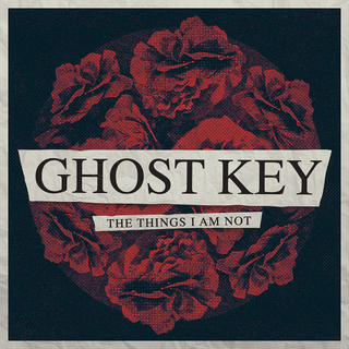 Ghost Key - the things i am not