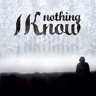 Nothing I Know - through