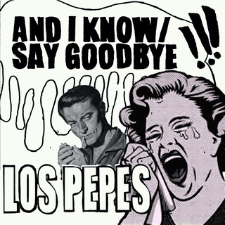 Los Pepes - and i know/say goodbye