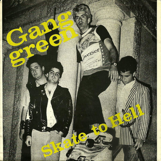 Gang Green - skate to hell / alcohol