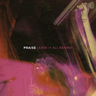 Praise - leave it all behind