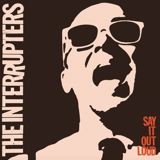 Interrupters, The - say it out loud