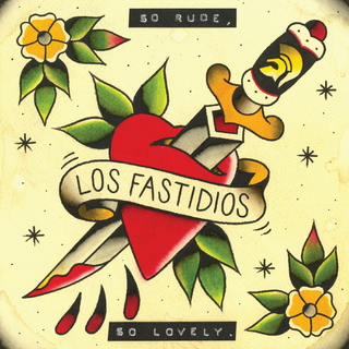 Los Fastidios - so rude, so lovely