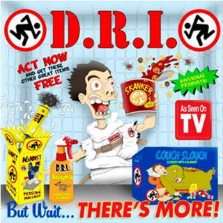 D.R.I. - but wait...theres more!
