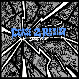 Cease 2 Resist - living proof