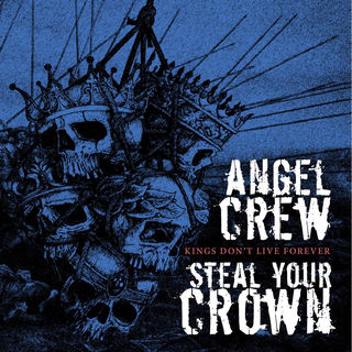 Angel Crew / Steal Your Crown - kings dont live forever split
