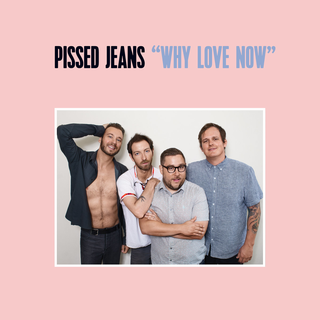 Pissed Jeans - why love now CD