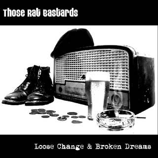 Those Rat Bastards - loose change & broken dreams