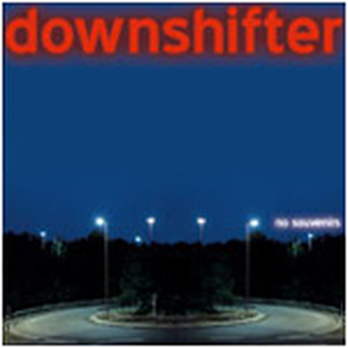 Downshifter - no souvenirs