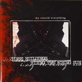 My Unsaid Everything - all these buildings hiding the rising sun